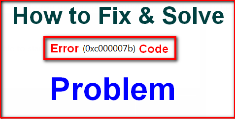 FiXED] Application Error Code 0xc000007b Windows PC Issue
