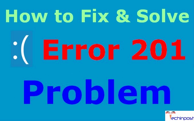 SOLVED] Error 201 Code Problem Issue (100% Working) - TechinPost