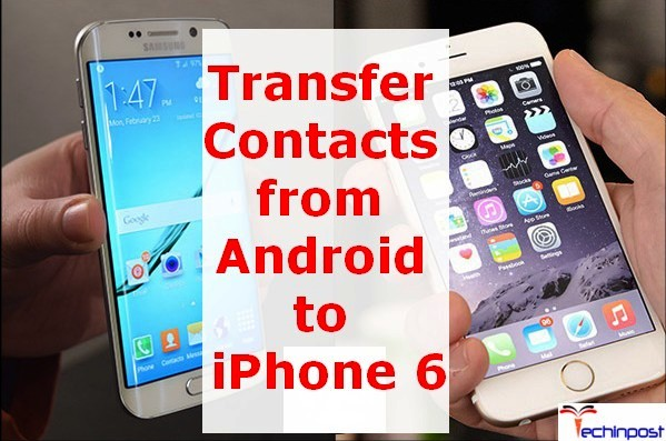 how to copy contacts from android to iphone guide how to transfer contacts from android to iphone device 20782